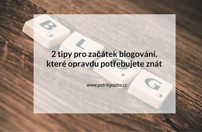 2 tipy pro začátek blogování, které opravdu potřebujete znát