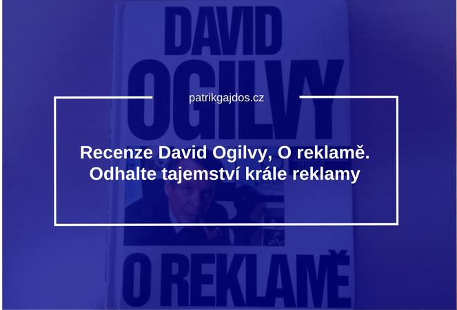 Knižní recenze David Ogilvy, O reklamě. Odhalte tajemství krále reklamy