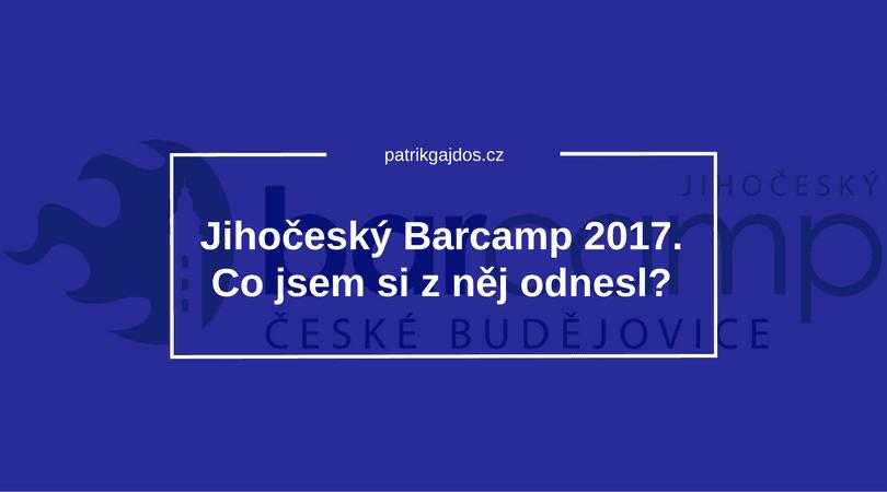 Jihočeský Barcamp 2017. Co jsem si z něj odnesl?