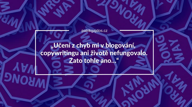 """""""Učení z chyb mi v blogování, copywritingu ani životě nefungovalo. Zato tohle ano…"""""""