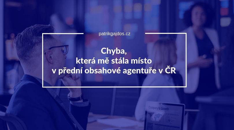 Chyba, která mě stála místo v přední obsahové agentuře v ČR